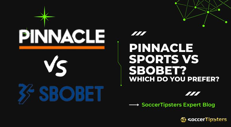 Pinnacle Sports Vs Sbobet? Which Do You Prefer?