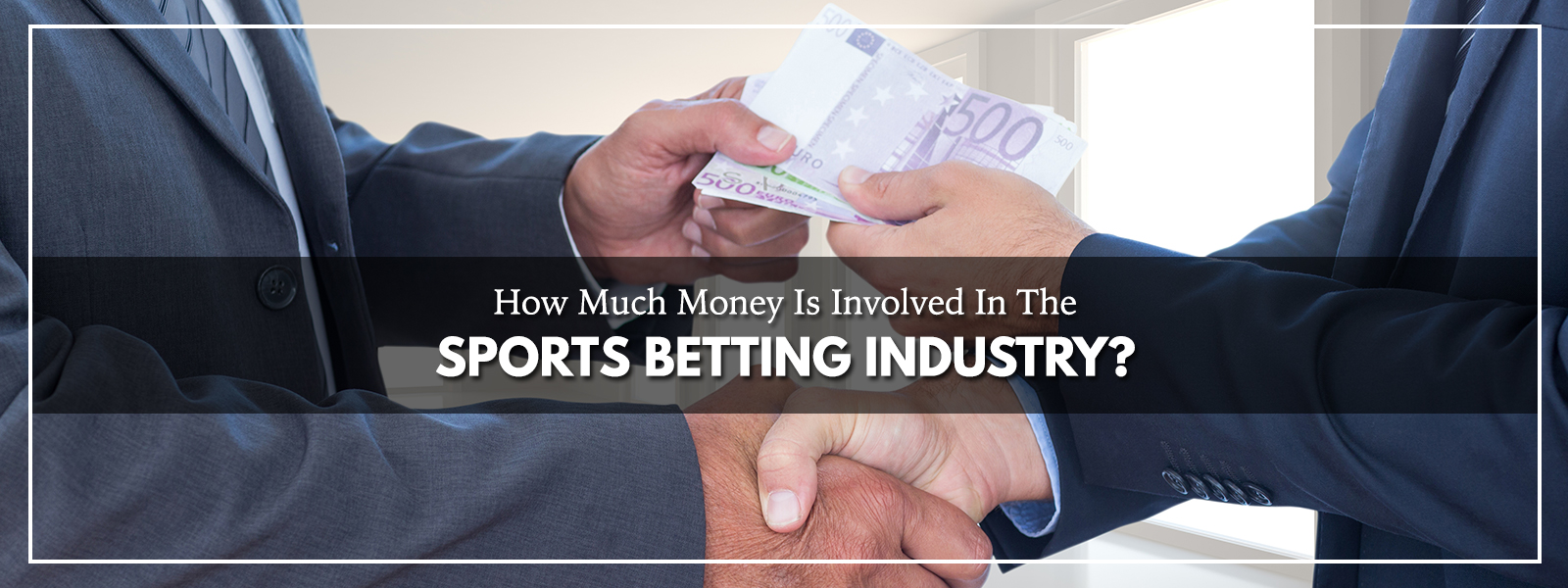 How Much Money Is Involved In The Sports Betting Industry?