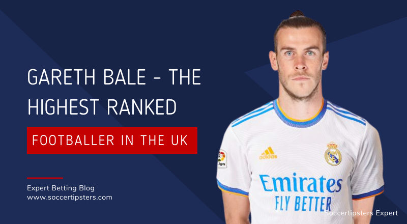 Gareth Bale - The Highest Ranked Footballer In The UK
