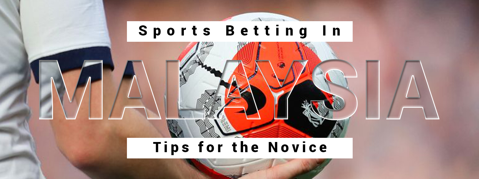 Sports Betting In Malaysia: Tips for the Novice