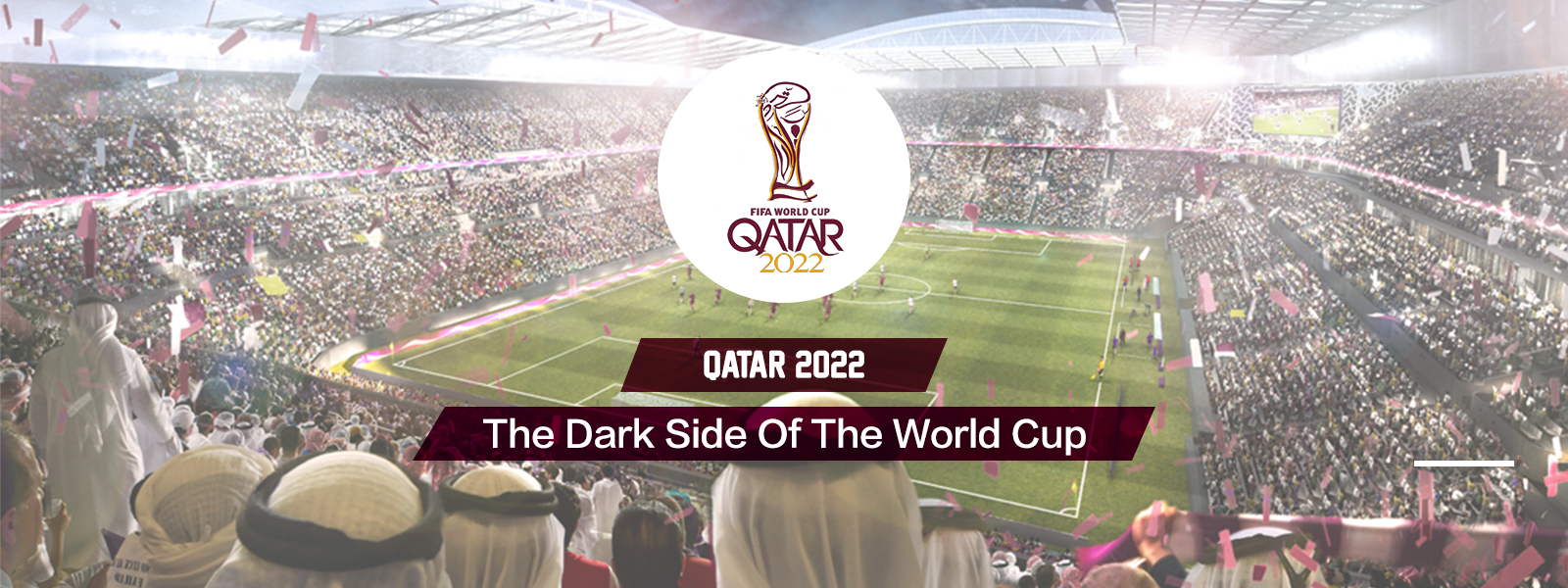 The Dark Side Of The Qatar 2022 World Cup