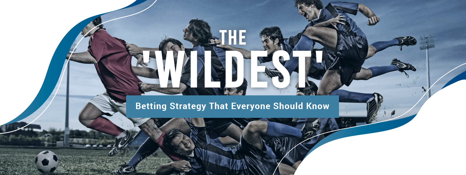 The 'Wildest' Betting Strategy That Everyone Should Know