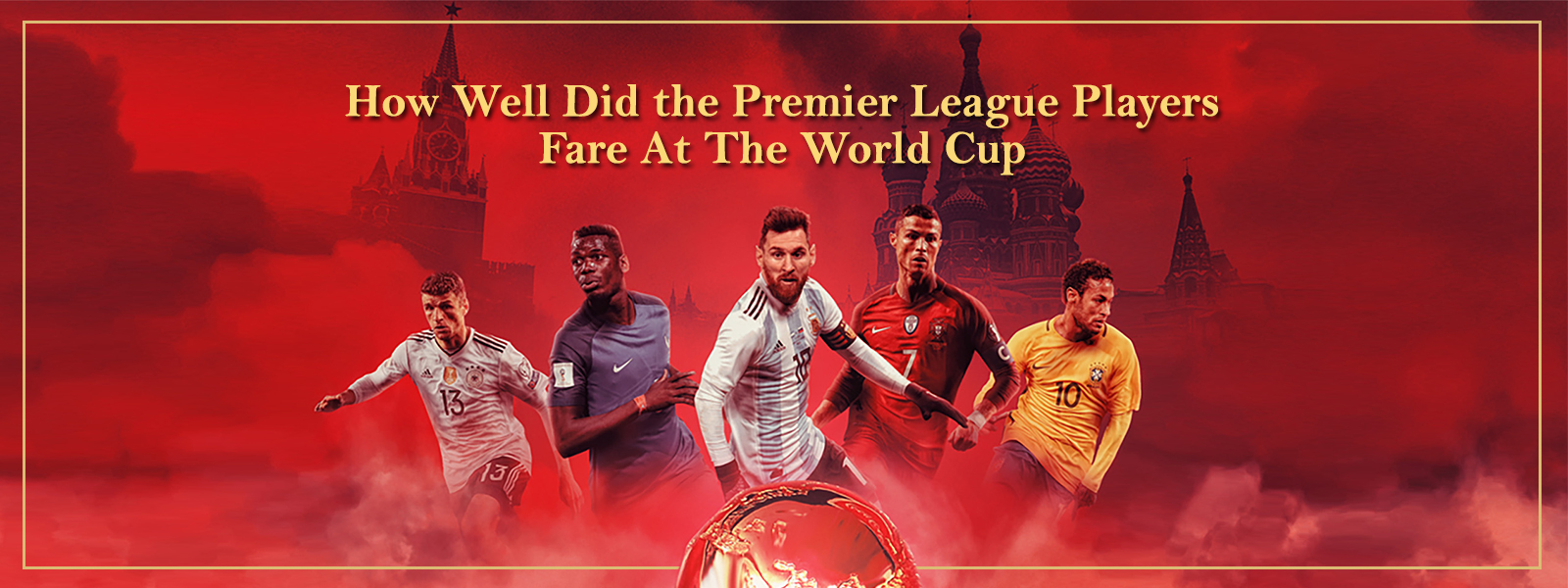 How Well Did the Premier League Players Fare At The World Cup